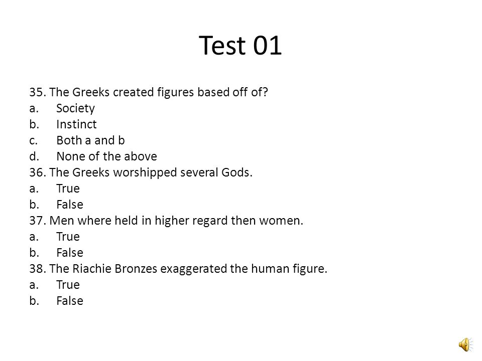 Test 01 31. What where the first Greek statues called? a.Idols b.Classical c.Hellenistic d.Archaic 32. The Greeks where body obsessed. a.True b.False