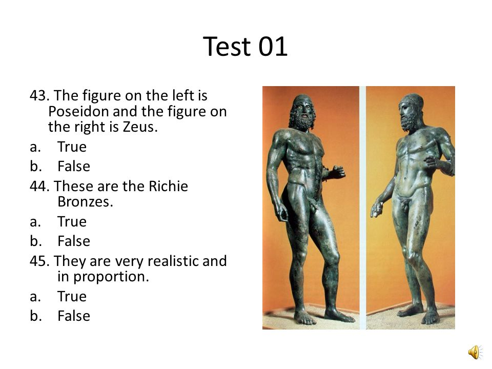 Test 01 39. This is the first statue to depict a realistic human figure. a.True b.False 40. What is the title of this piece? a.Kridian boy b.Kouros c.