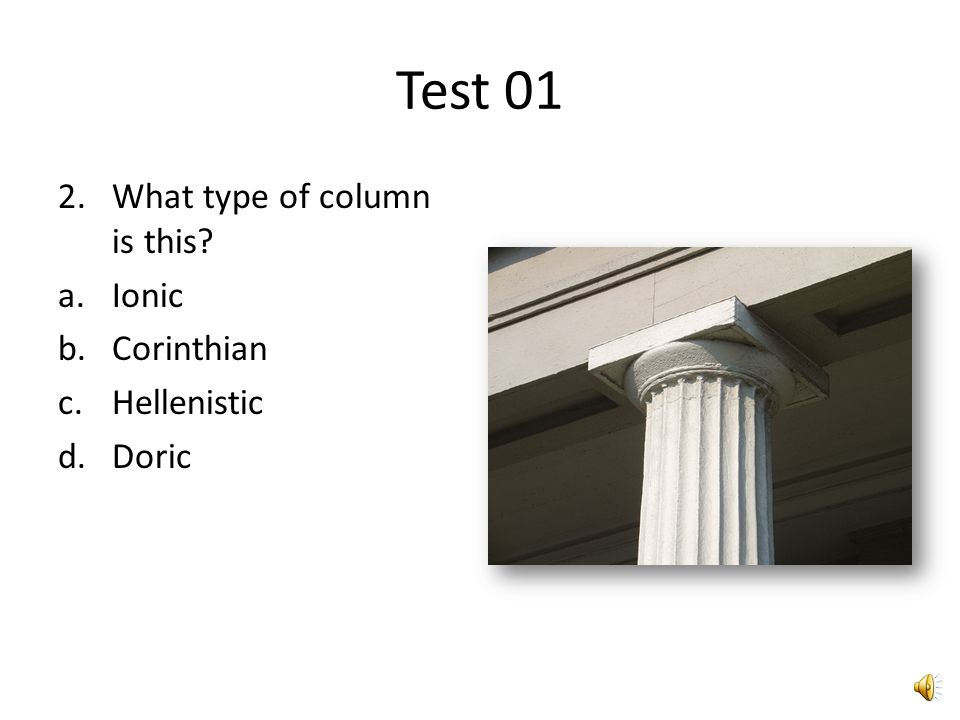 Test 01 1.What type of column is this? a.Doric b.Corinthian c.Ionic d.Classical