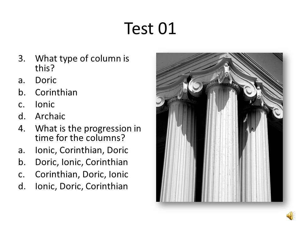 Test 01 2.What type of column is this? a.Ionic b.Corinthian c.Hellenistic d.Doric