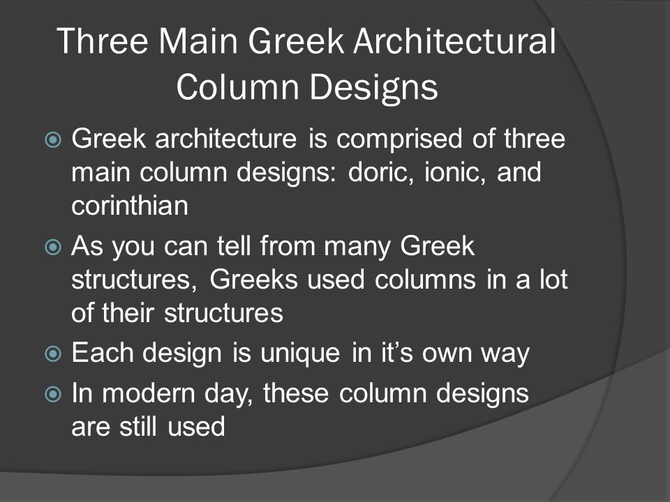 Three Main Greek Architectural Column Designs  Greek architecture is comprised of three main column designs: doric, ionic, and corinthian  As you ca