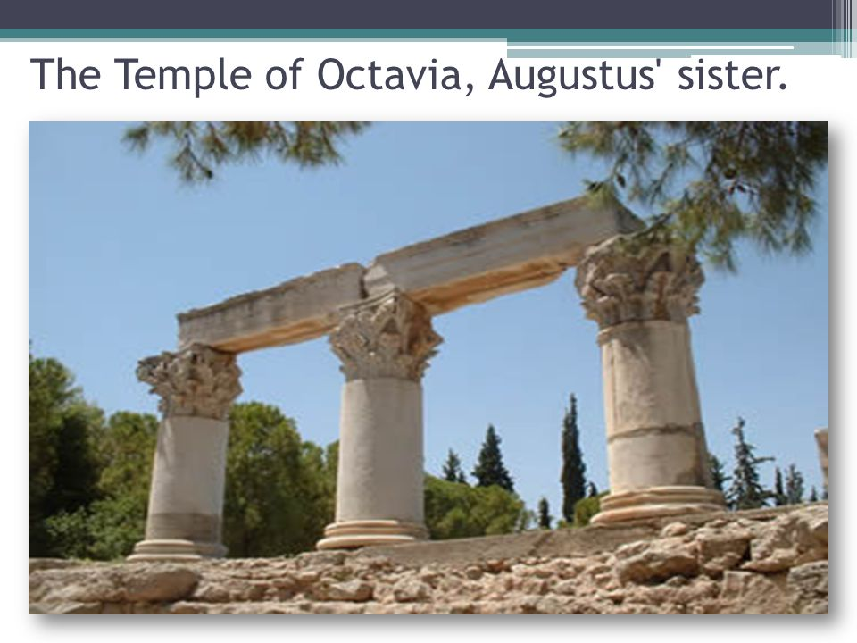The Temple of Octavia, Augustus sister.