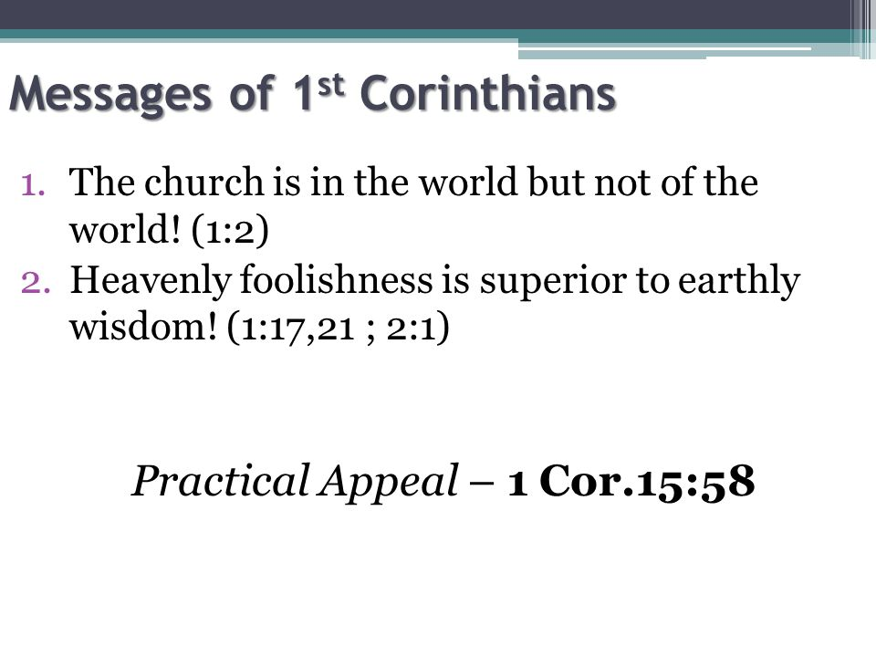 Messages of 1 st Corinthians 1.The church is in the world but not of the world.