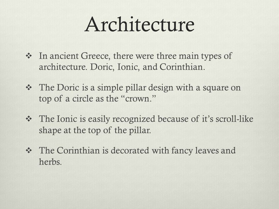 Architecture  In ancient Greece, there were three main types of architecture.