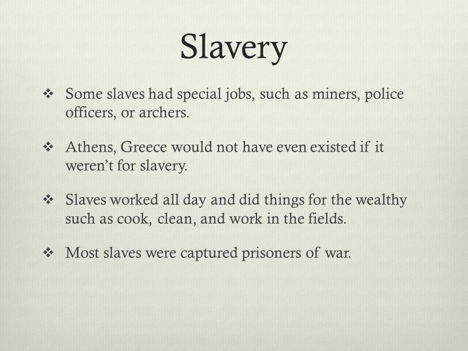 Slavery  Some slaves had special jobs, such as miners, police officers, or archers.