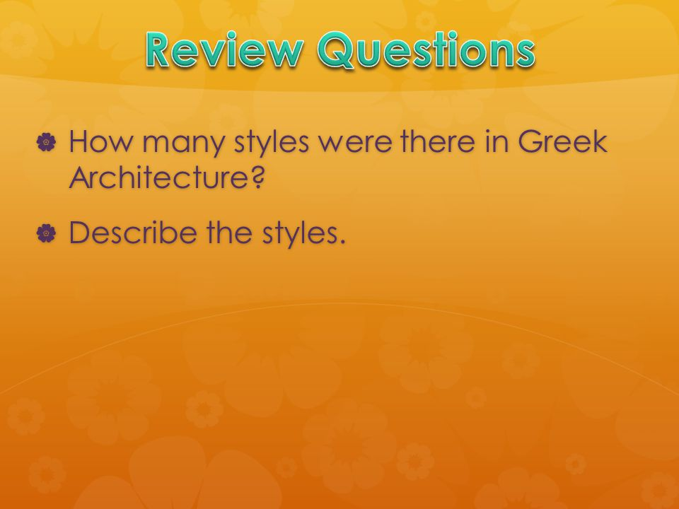  How many styles were there in Greek Architecture  Describe the styles.