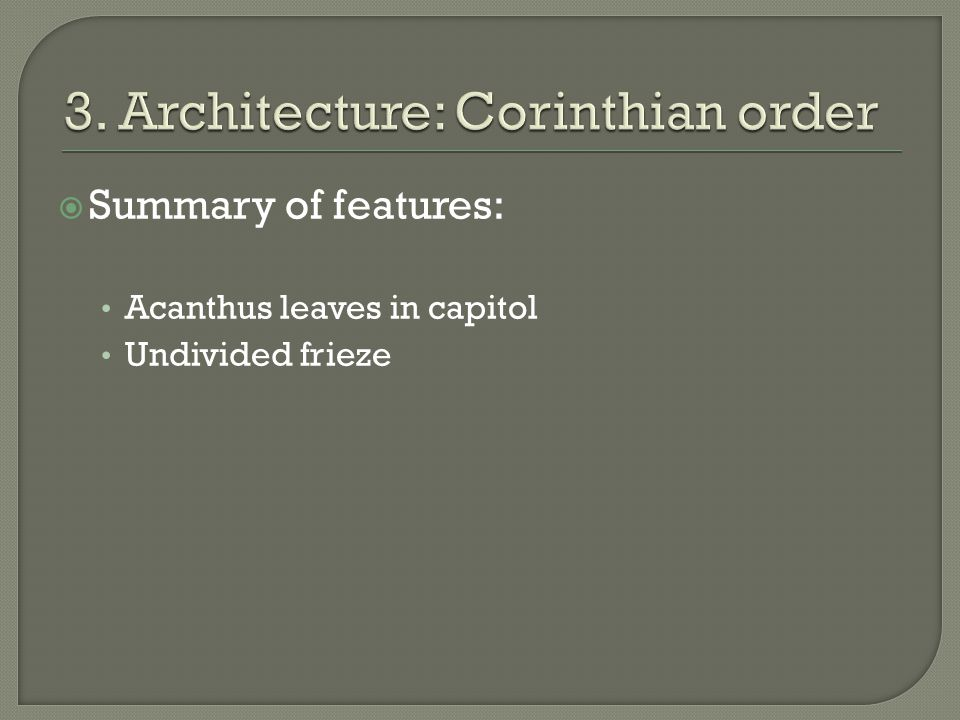  Summary of features: Acanthus leaves in capitol Undivided frieze