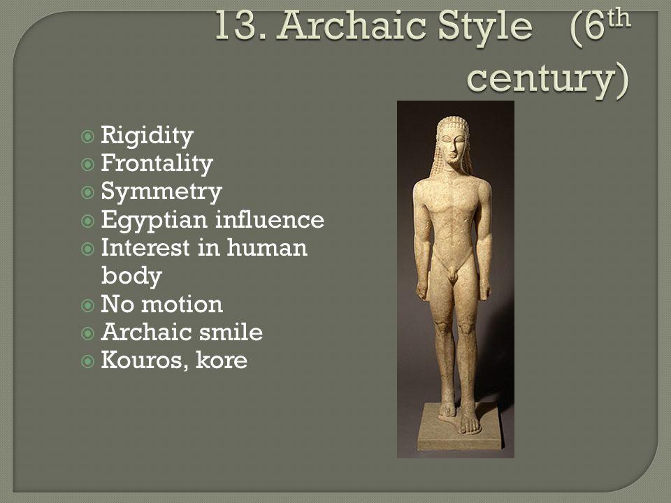  Rigidity  Frontality  Symmetry  Egyptian influence  Interest in human body  No motion  Archaic smile  Kouros, kore