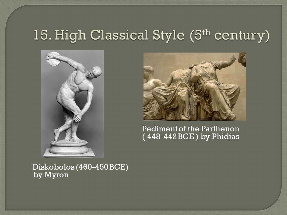 Pediment of the Parthenon ( 448-442 BCE ) by Phidias Diskobolos (460-450 BCE) by Myron
