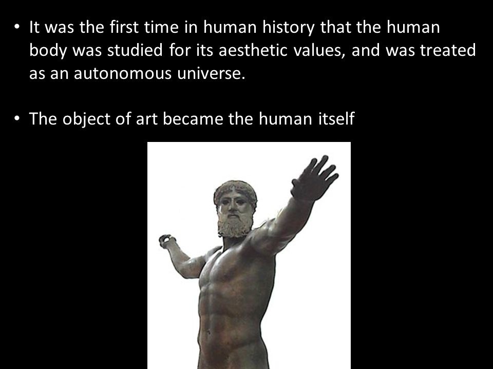 It was the first time in human history that the human body was studied for its aesthetic values, and was treated as an autonomous universe.