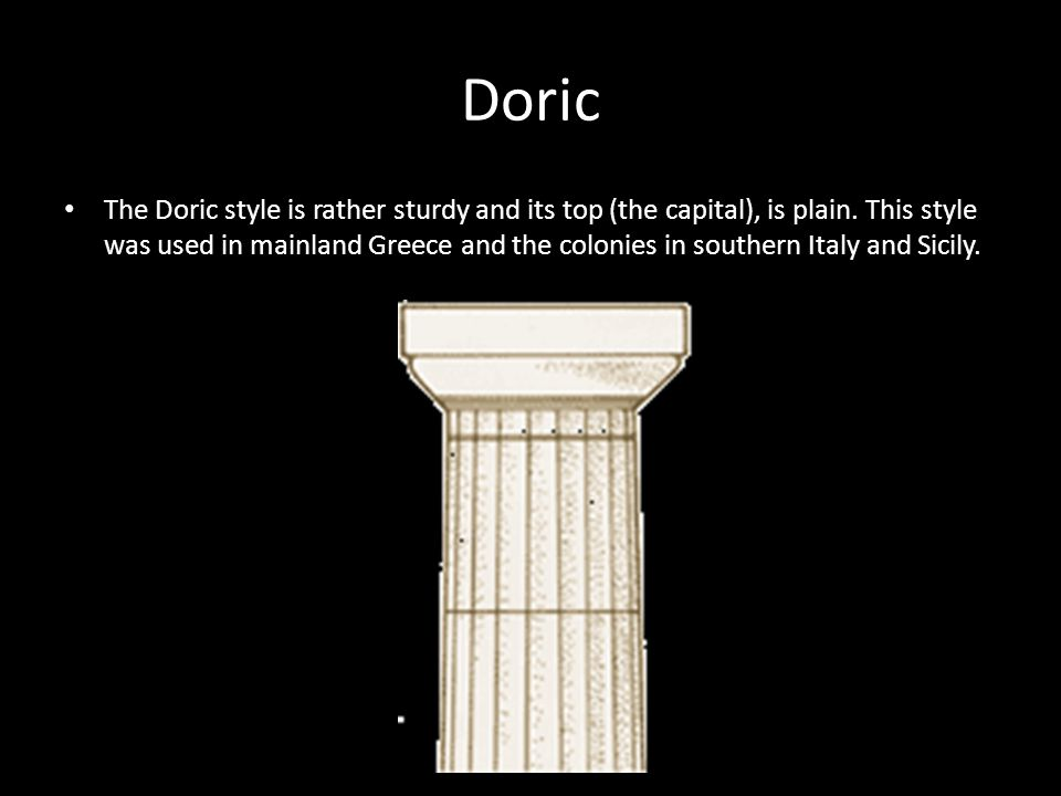 Doric The Doric style is rather sturdy and its top (the capital), is plain.