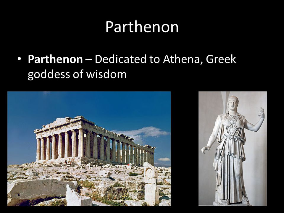 Parthenon Parthenon – Dedicated to Athena, Greek goddess of wisdom