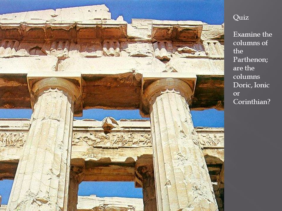 Quiz Examine the columns of the Parthenon; are the columns Doric, Ionic or Corinthian?