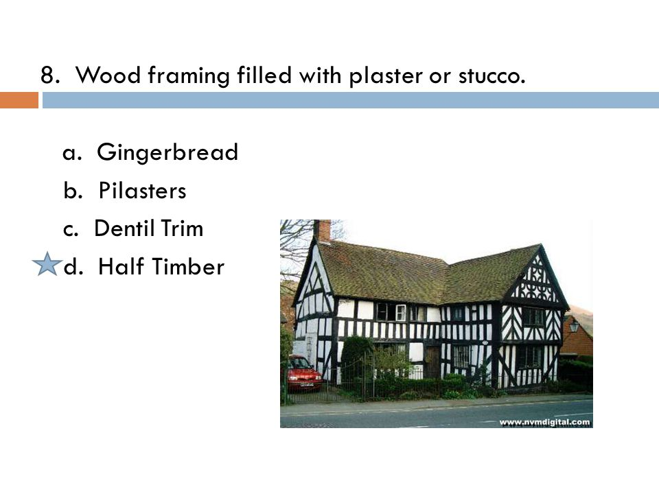 8. Wood framing filled with plaster or stucco. a.