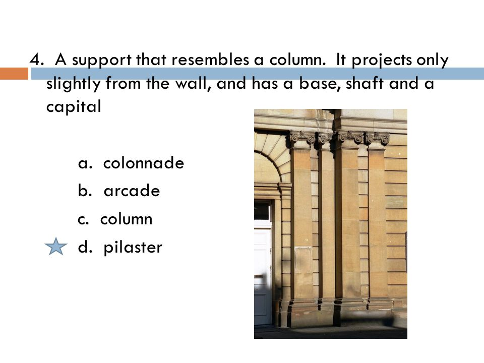 4. A support that resembles a column.