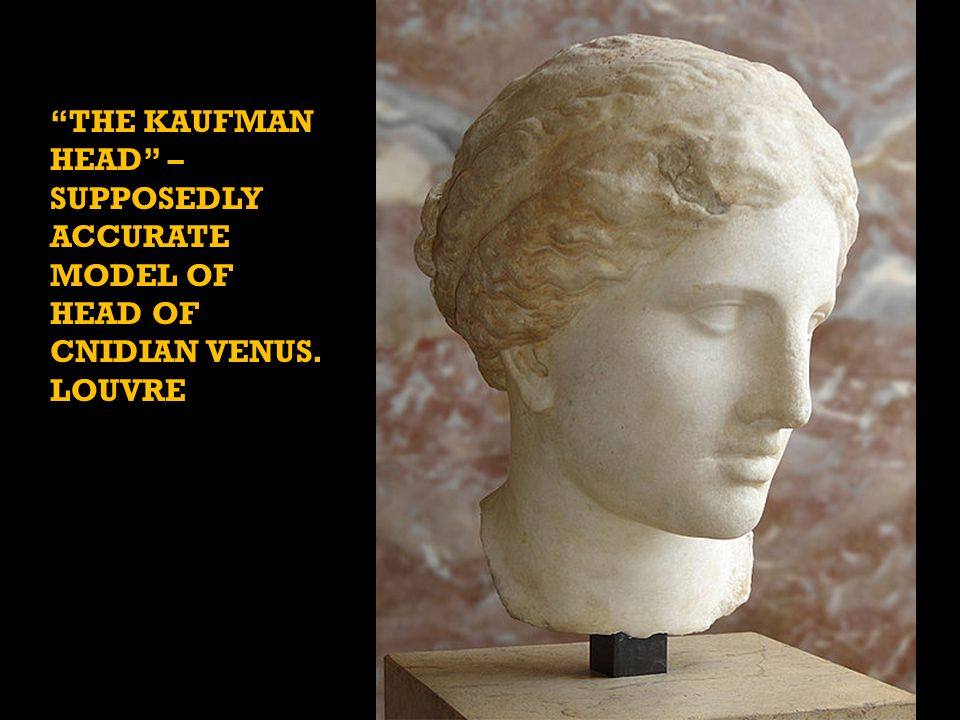 THE KAUFMAN HEAD – SUPPOSEDLY ACCURATE MODEL OF HEAD OF CNIDIAN VENUS. LOUVRE