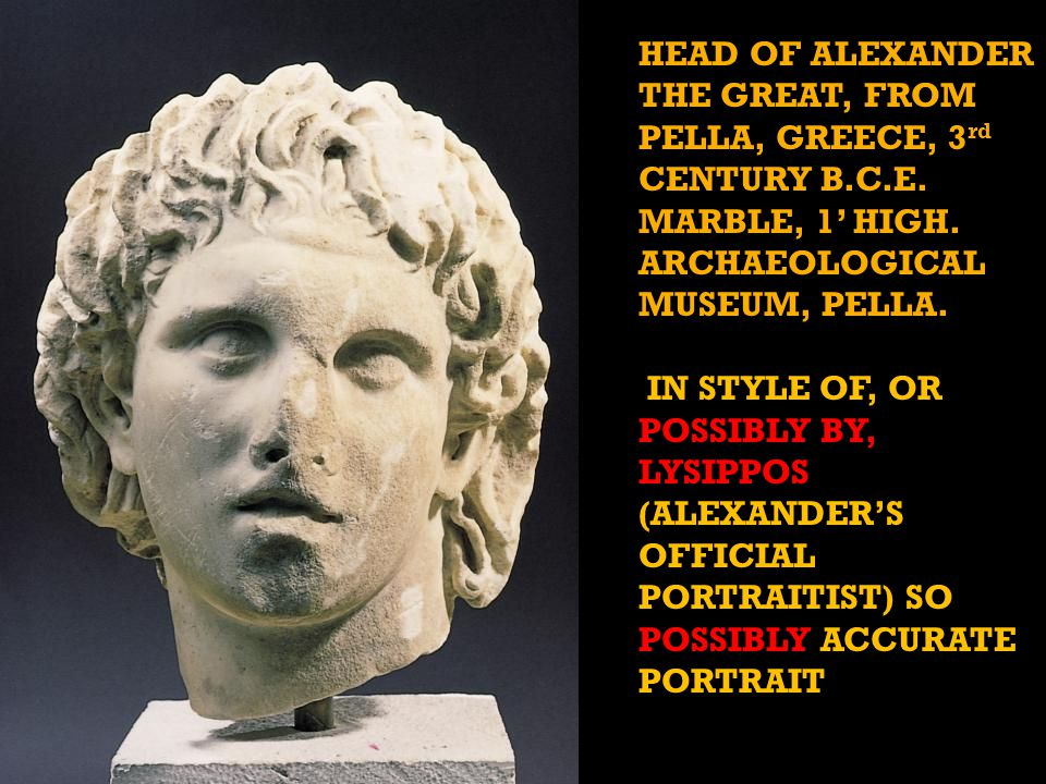 HEAD OF ALEXANDER THE GREAT, FROM PELLA, GREECE, 3 rd CENTURY B.C.E.