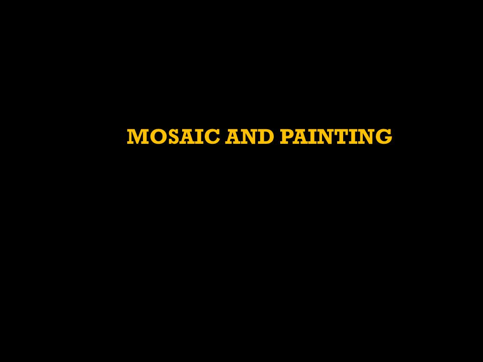 MOSAIC AND PAINTING