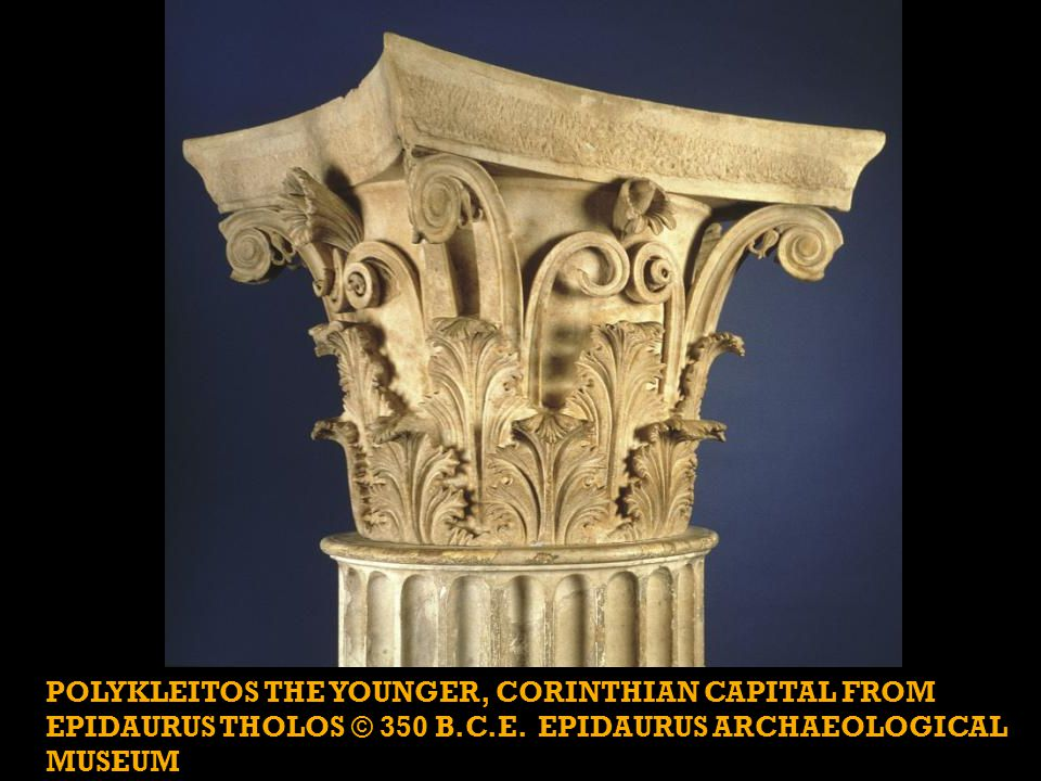 POLYKLEITOS THE YOUNGER, CORINTHIAN CAPITAL FROM EPIDAURUS THOLOS © 350 B.C.E.
