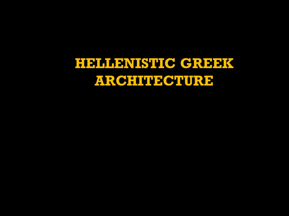 HELLENISTIC GREEK ARCHITECTURE