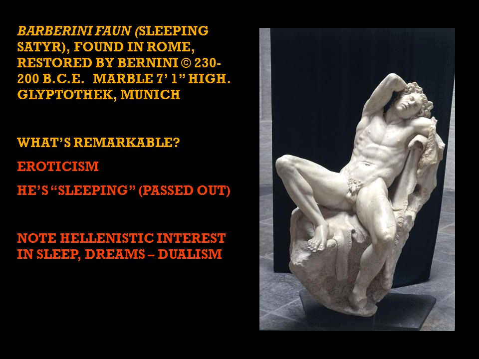 BARBERINI FAUN (SLEEPING SATYR), FOUND IN ROME, RESTORED BY BERNINI © 230- 200 B.C.E.