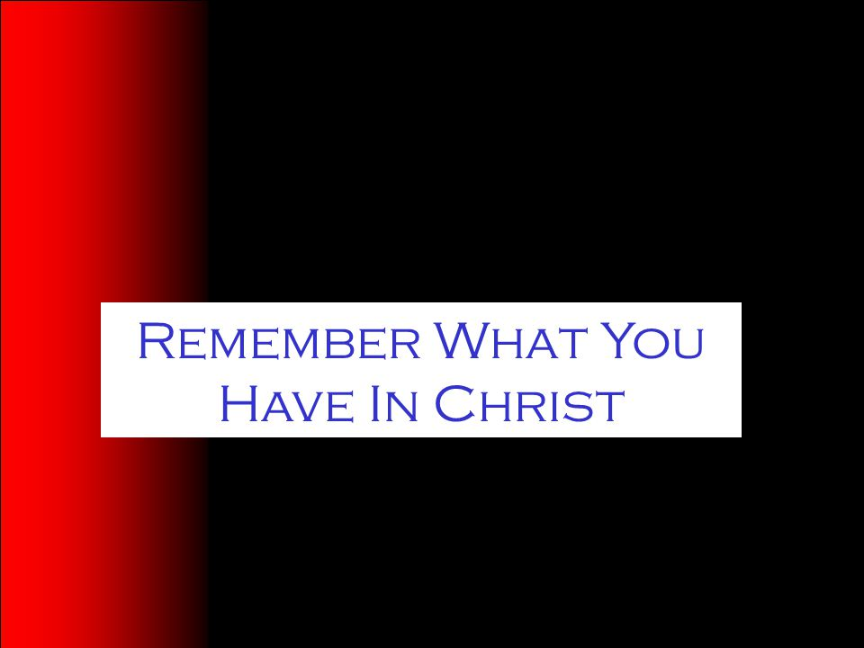 Remember What You Have In Christ