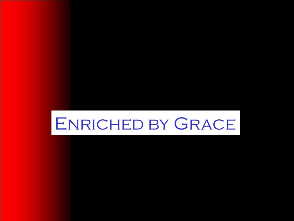 Enriched by Grace