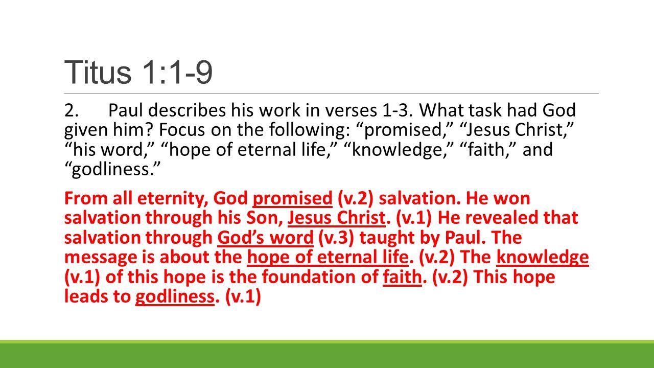 Titus 1:1-9 2.Paul describes his work in verses 1-3.