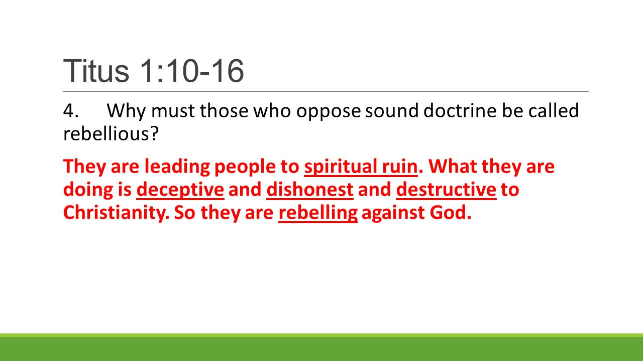 Titus 1:10-16 4.Why must those who oppose sound doctrine be called rebellious.