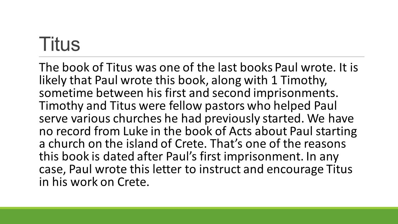 Titus The book of Titus was one of the last books Paul wrote.