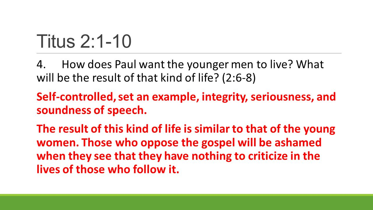 Titus 2:1-10 4.How does Paul want the younger men to live.