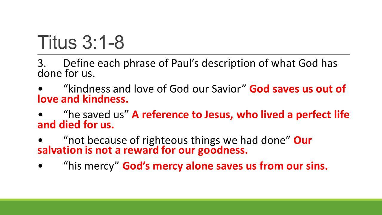 Titus 3:1-8 3.Define each phrase of Paul's description of what God has done for us.