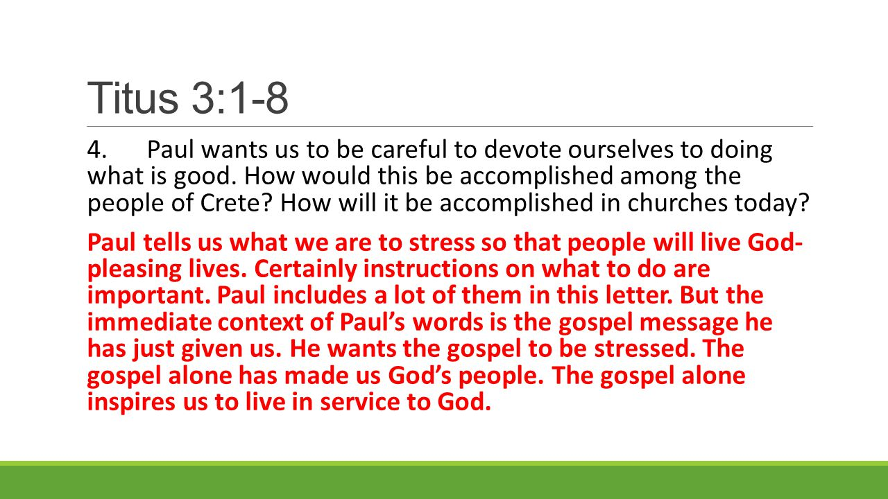 Titus 3:1-8 4.Paul wants us to be careful to devote ourselves to doing what is good.