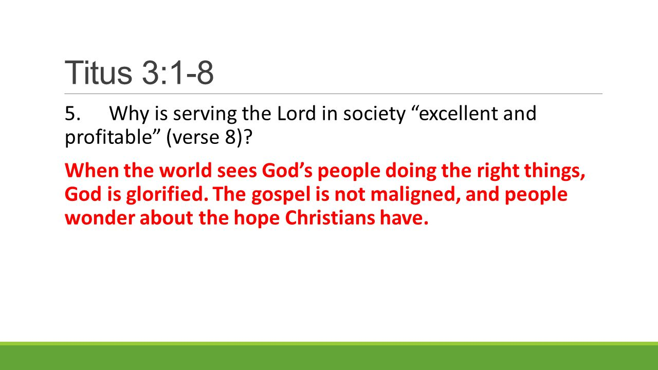 Titus 3:1-8 5.Why is serving the Lord in society excellent and profitable (verse 8).