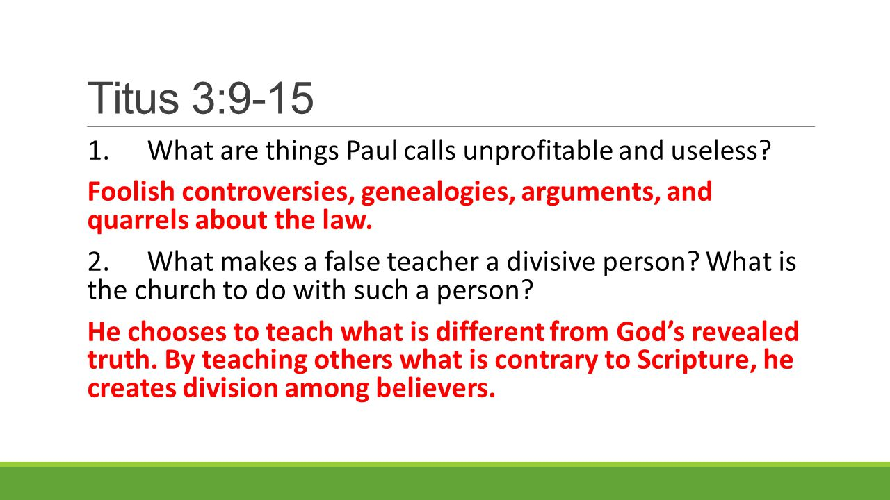Titus 3:9-15 1.What are things Paul calls unprofitable and useless.