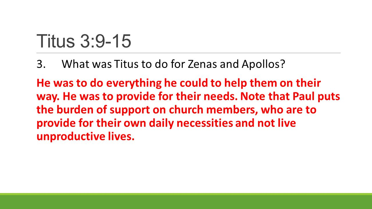 Titus 3:9-15 3.What was Titus to do for Zenas and Apollos.