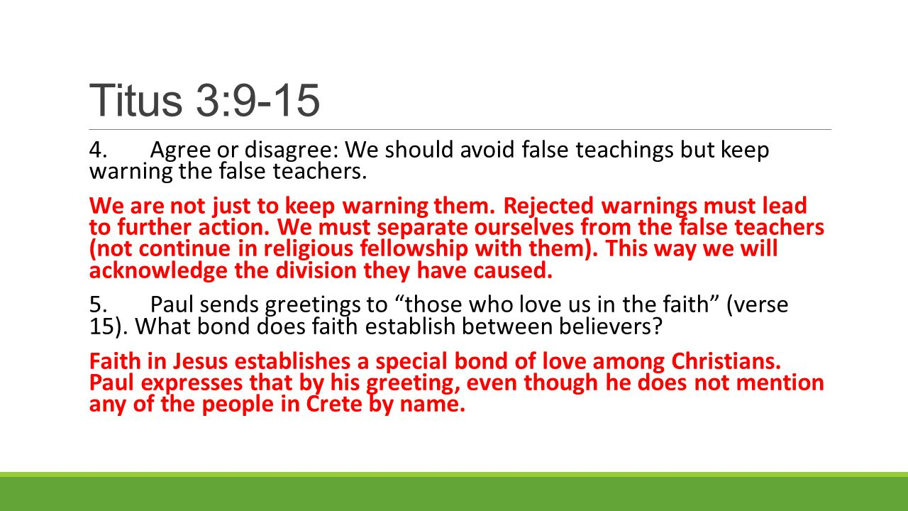 Titus 3:9-15 4.Agree or disagree: We should avoid false teachings but keep warning the false teachers.