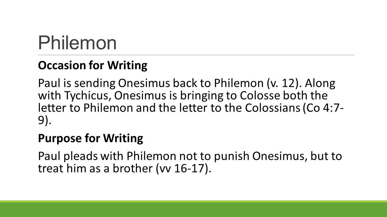 Philemon Occasion for Writing Paul is sending Onesimus back to Philemon (v.