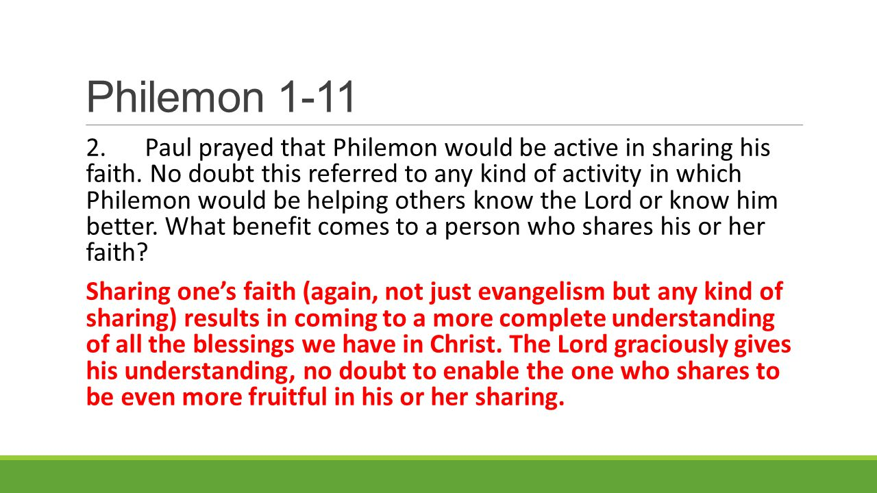 Philemon 1-11 2.Paul prayed that Philemon would be active in sharing his faith.