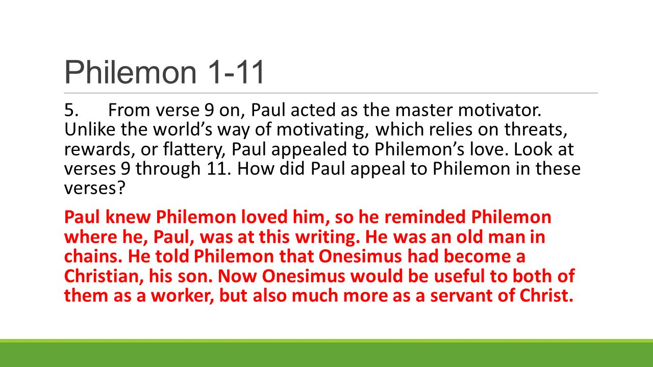 Philemon 1-11 5.From verse 9 on, Paul acted as the master motivator.