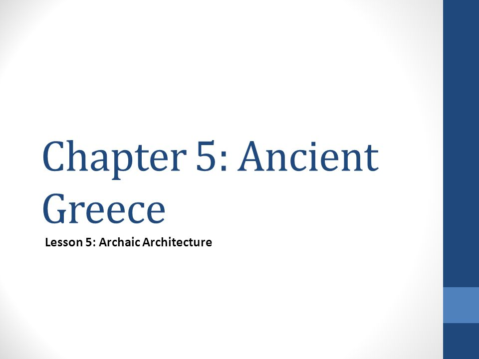 Chapter 5: Ancient Greece Lesson 5: Archaic Architecture