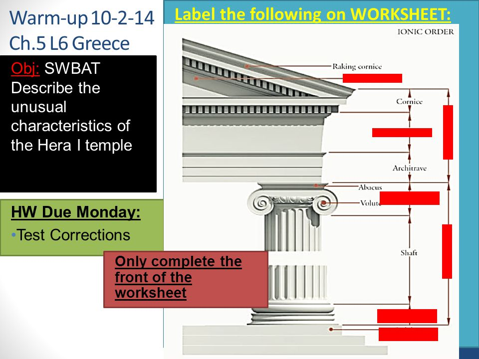Warm-up 10-2-14 Ch.5 L6 Greece Label the following on WORKSHEET: Obj: SWBAT Describe the unusual characteristics of the Hera I temple HW Due Monday: Test Corrections Only complete the front of the worksheet