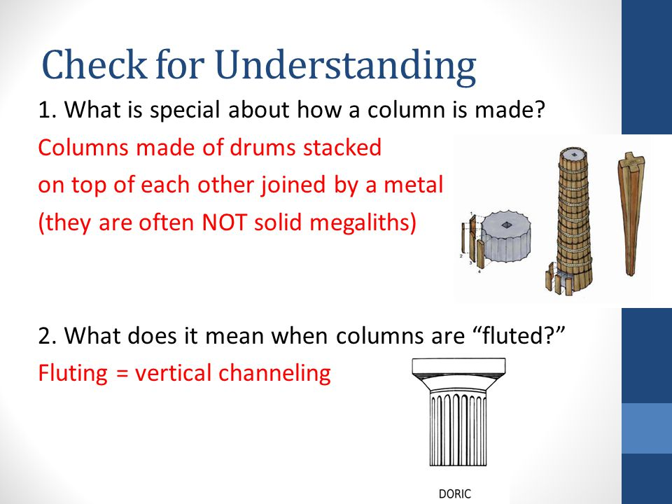 Check for Understanding 1. What is special about how a column is made.