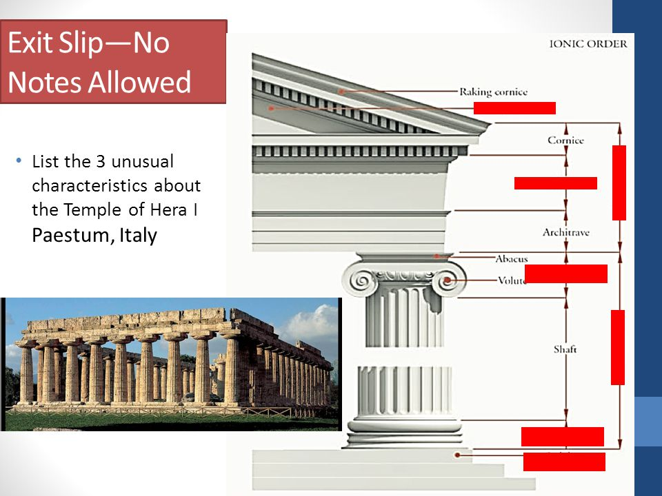 Exit Slip—No Notes Allowed List the 3 unusual characteristics about the Temple of Hera I Paestum, Italy