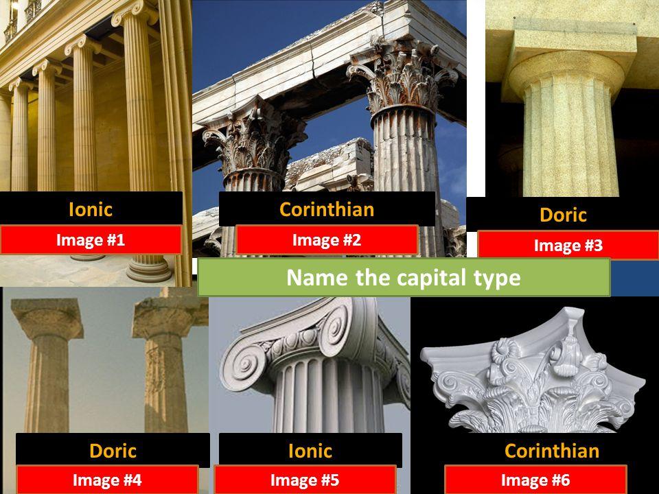 Ionic Doric Corinthian Image #1Image #2 Image #3 Image #4Image #5Image #6 Name the capital type