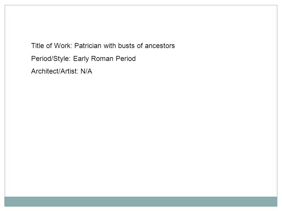 Title of Work: Patrician with busts of ancestors Period/Style: Early Roman Period Architect/Artist: N/A