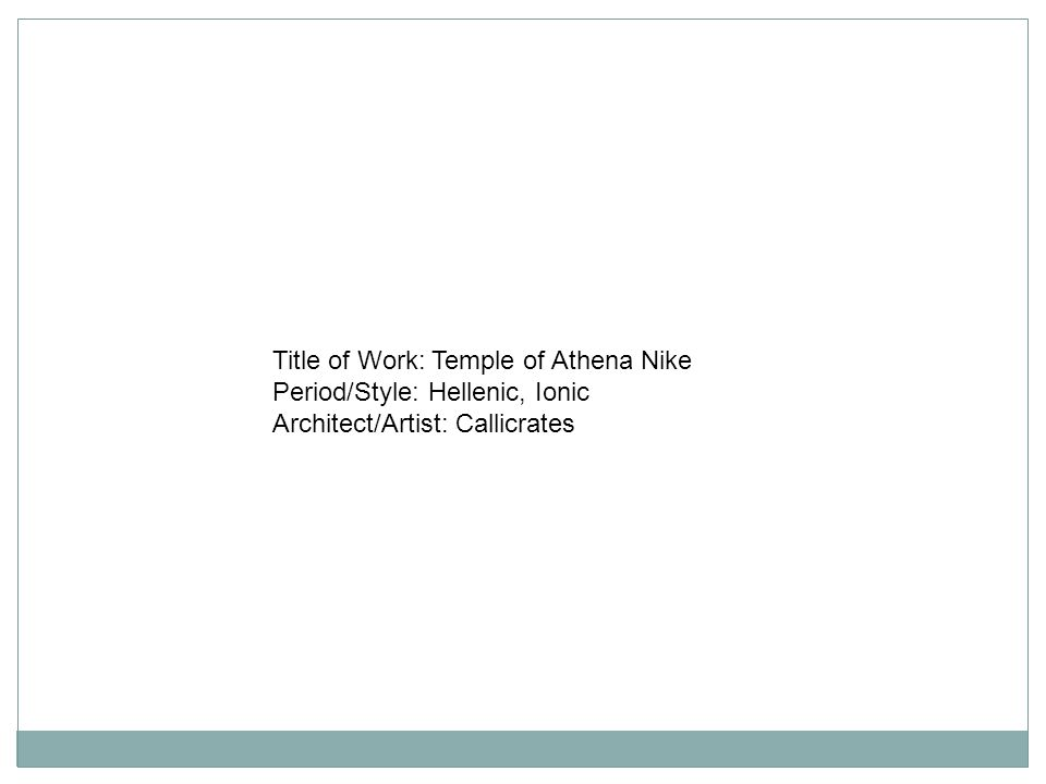 Title of Work: Temple of Athena Nike Period/Style: Hellenic, Ionic Architect/Artist: Callicrates