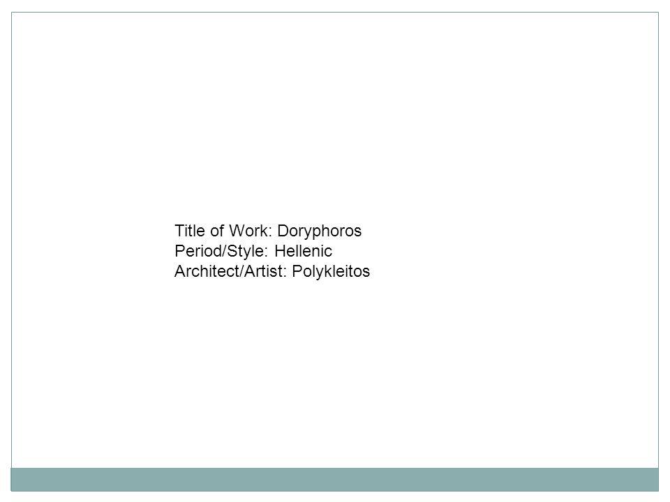 Title of Work: Doryphoros Period/Style: Hellenic Architect/Artist: Polykleitos