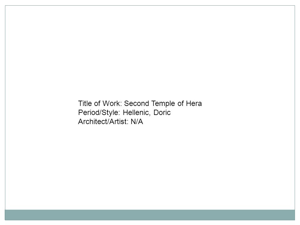Title of Work: Second Temple of Hera Period/Style: Hellenic, Doric Architect/Artist: N/A