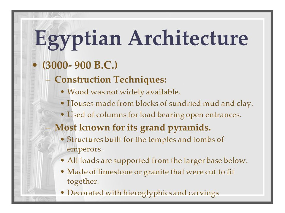 (3000- 900 B.C.) –Construction Techniques: Wood was not widely available. Houses made from blocks of sundried mud and clay. Used of columns for load b